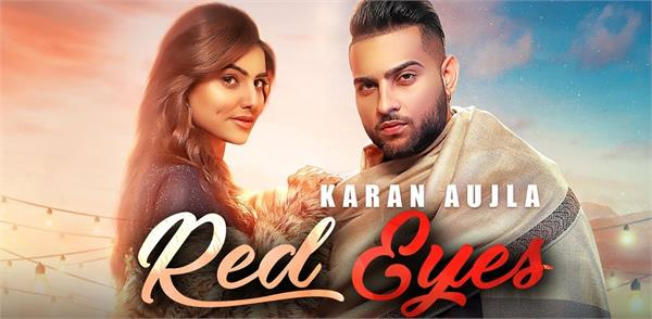 karan aujla and gurlej akhtar new song red eyes official video