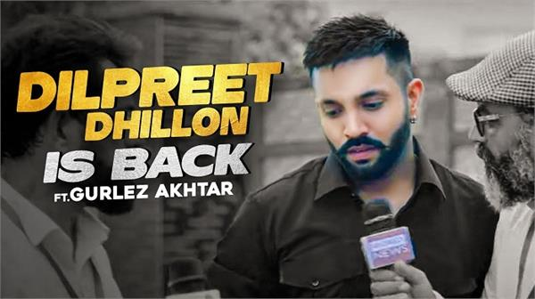 dilpreet dhillon is back