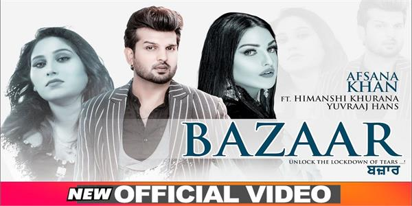 afsana khan himanshi khurana and yuvraj hans song bazaar