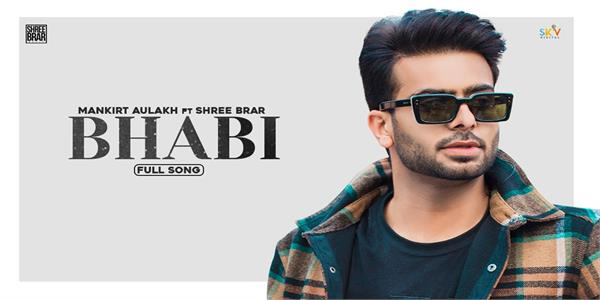mankirt aulakh shree brar song bhabi